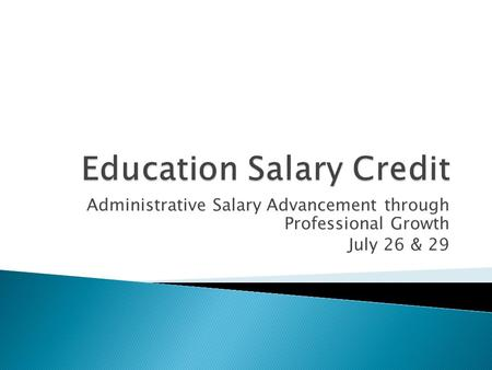 Administrative Salary Advancement through Professional Growth July 26 & 29.