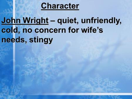 Character John Wright – quiet, unfriendly, cold, no concern for wife's needs, stingy.