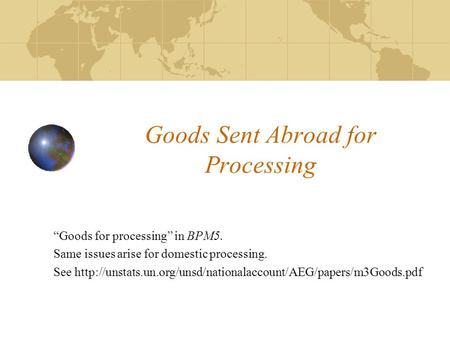 "Goods Sent Abroad for Processing ""Goods for processing"" in BPM5. Same issues arise for domestic processing. See"