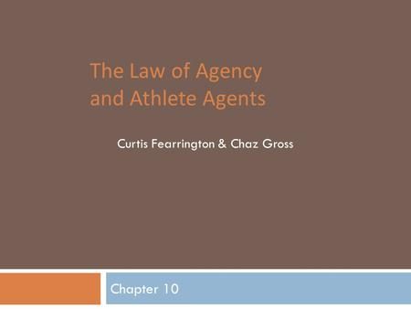 The Law of Agency and Athlete Agents Chapter 10 Curtis Fearrington & Chaz Gross.