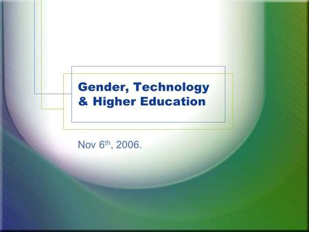 Gender, Technology & Higher Education Nov 6 th, 2006.