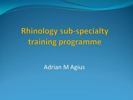 Adrian M Agius. UEMS-ORL document-content Introduction Definition of the specialty programme and of rhinology sub-specialist Requirements of training.