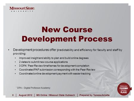August 20120MS Online / Missouri State Outreach ||| Prepared by Teressa Arnette New Course Development Process Development procedures offer p redictability.