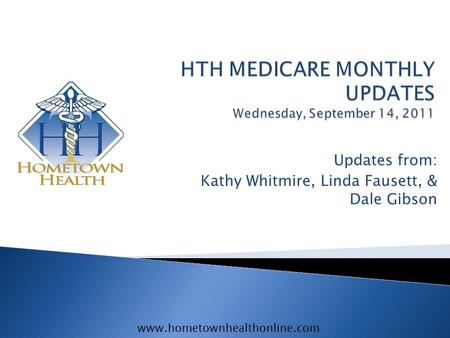 Www.hometownhealthonline.com Updates from: Kathy Whitmire, Linda Fausett, & Dale Gibson.