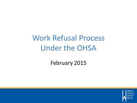 Work Refusal Process Under the OHSA February 2015.