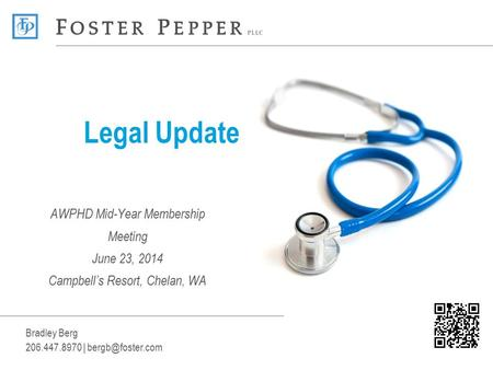 AWPHD Mid-Year Membership Meeting June 23, 2014 Campbell's Resort, Chelan, WA Legal Update Bradley Berg 206.447.8970 |
