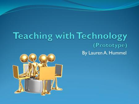 By Lauren A. Hummel What available technology?!