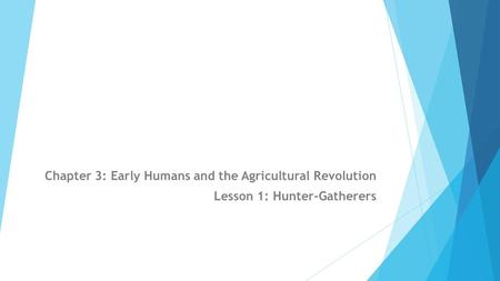 Chapter 3: Early Humans and the Agricultural Revolution