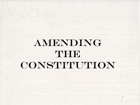 Amending The constitution. Formal Amendment Process Amendment A written change, or addition to, the constitution Formal Amendment Changes or additions.