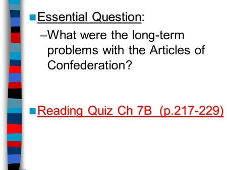 Essential Question Essential Question: –What were the long-term problems with the Articles of Confederation? Reading Quiz Ch 7B (p.217-229) Reading Quiz.