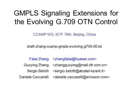 CCAMP WG, IETF 79th, Beijing, China draft-zhang-ccamp-gmpls-evolving-g709-06.txt GMPLS Signaling Extensions for the Evolving G.709 OTN Control Fatai Zhang.