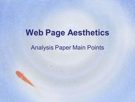 Web Page Aesthetics Analysis Paper Main Points. Visual Appeal & Effectiveness Coherence, clarity, balance, innovation, form, size, perspective, layout,