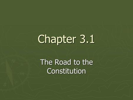Chapter 3.1 The Road to the Constitution. Constitution ► Nation's most important document ► Written in 1787.