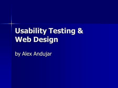 Usability Testing & Web Design by Alex Andujar. What is Usability? Usability measures the quality of a user's experience when interacting with a Web site,