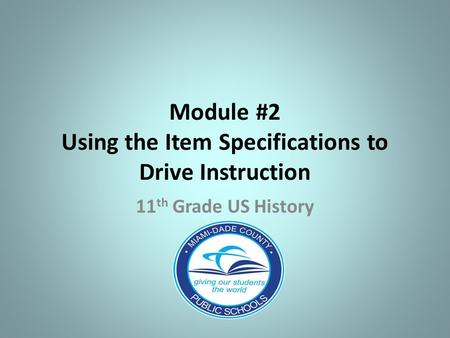Module #2 Using the Item Specifications to Drive Instruction 11 th Grade US History.