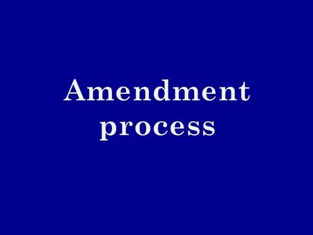 What is an Amendment? Amend is to change the Constitution Process begins with a proposal 2 ways: - 2/3 of house of Congress can vote to propose - Or 2/3.