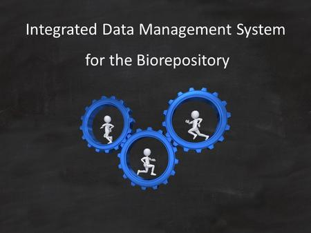 Integrated Data Management System for the Biorepository.