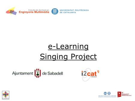 E-Learning Singing Project. i2cat Foundation ELS Goals To develop a high quality e-learning system for Opera singer students. Testing the possibility.