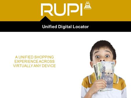 Unified Digital Locator A UNIFIED SHOPPING EXPERIENCE ACROSS VIRTUALLY ANY DEVICE.