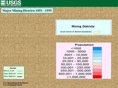 Major Mining Districts 1851 - 1995 U.S. Department of the Interior U.S. Geological Survey Historic Trails Major Railroads Major Highways Areal extent of.