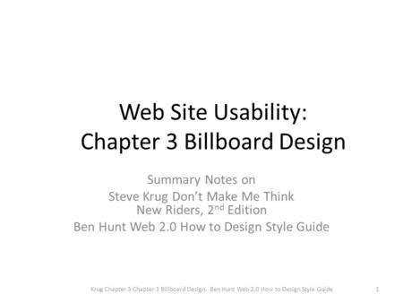 Web Site Usability: Chapter 3 Billboard Design Summary Notes on Steve Krug Don't Make Me Think New Riders, 2 nd Edition Ben Hunt Web 2.0 How to Design.