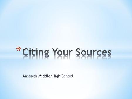 Ansbach Middle/High School. * Give credit where credit is due. * Make a trail the reader can follow. * Provide evidence of your research. * Avoid PLAGIARISM!