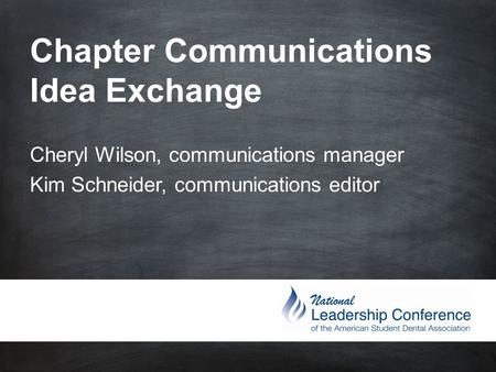 Chapter Communications Idea Exchange Cheryl Wilson, communications manager Kim Schneider, communications editor.