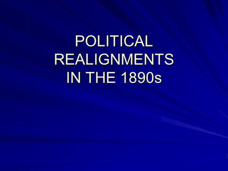 POLITICAL REALIGNMENTS IN THE 1890s. Politics of Stalemate  Politics was a major fascination of the late nineteenth century  White males made up bulk.