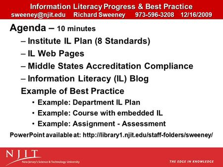 Information Literacy Progress & Best Practice Richard Sweeney 973-596-3208 12/16/2009 Agenda – 10 minutes –Institute IL Plan (8 Standards)