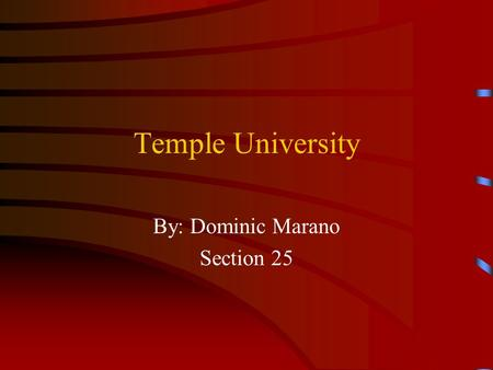 Temple University By: Dominic Marano Section 25 History Temple University was founded in 1884, chartered as Temple College in 1888 and incorporated as.