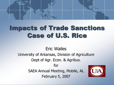 Eric Wailes University of Arkansas, Division of Agriculture Dept of Agr. Econ. & Agribus. for SAEA Annual Meeting, Mobile, AL February 5, 2007 Impacts.
