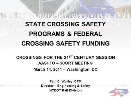 STATE CROSSING SAFETY PROGRAMS & FEDERAL CROSSING SAFETY FUNDING CROSSINGS FOR THE 21 ST CENTURY SESSION AASHTO – SCORT MEETING March 14, 2011 – Washington,