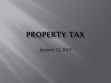 January 13, 2012.  Real property – land and improvements  Personal property – everything not included in real property.
