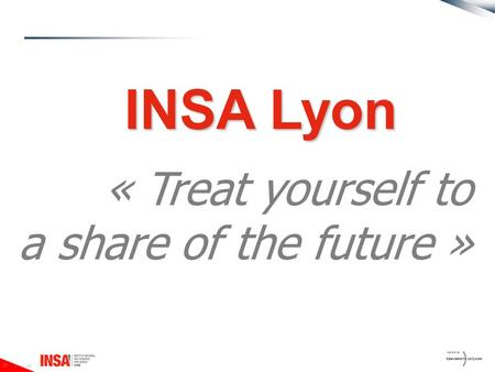 « Treat yourself to a share of the future » INSA Lyon.