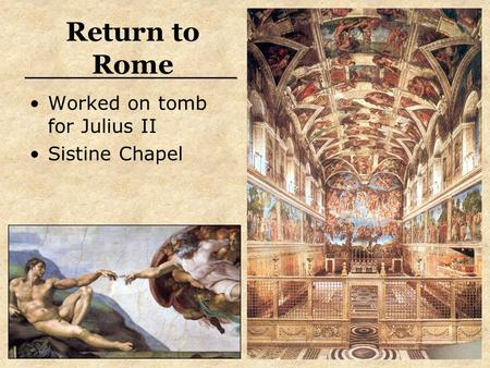 Return to Rome Worked on tomb for Julius II Sistine Chapel.