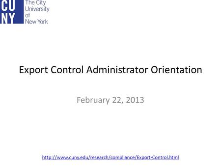 Export Control Administrator Orientation February 22, 2013