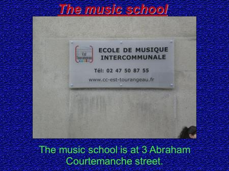 The music school The music school is at 3 Abraham Courtemanche street.