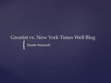 { Greatist vs. New York Times Well Blog Nicole Numrich.