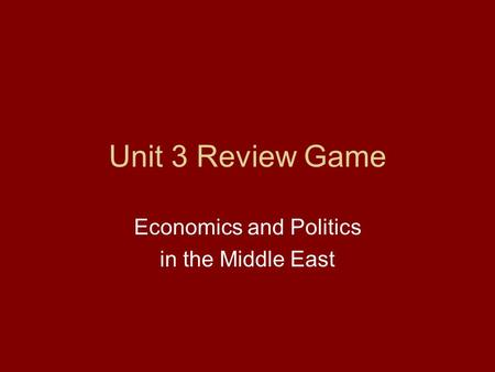 Unit 3 Review Game Economics and Politics in the Middle East.