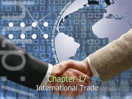 Chapter 17 International Trade. Why Do Nations Trade? There is an unequal distribution of resources There is an unequal distribution of resources High.