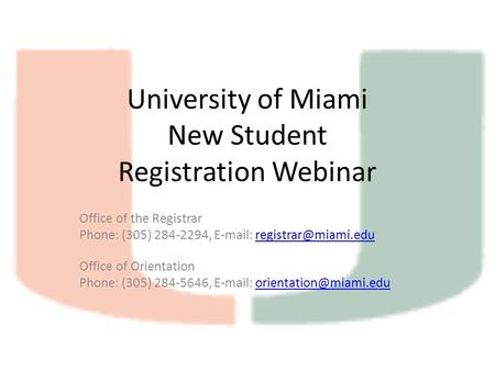 University of Miami New Student Registration Webinar Office of the Registrar Phone: (305) 284-2294,   Office.