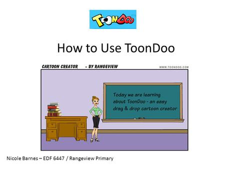 How to Use ToonDoo Nicole Barnes – EDF 6447 / Rangeview Primary.