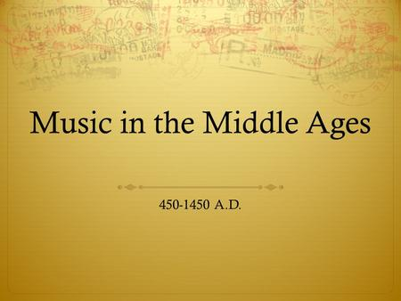 Music in the Middle Ages 450-1450 A.D.. Socially  Towns are growing  Social classes  Nobility  Peasants  Clergy.