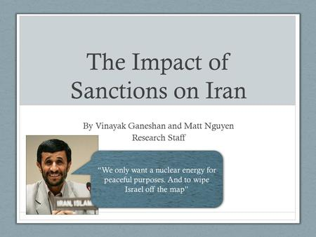 The Impact of Sanctions on Iran By Vinayak Ganeshan and Matt Nguyen Research Staff.