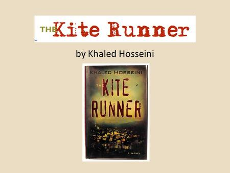 By Khaled Hosseini. Khaled Hosseini Born in Kabul in 1965 His family moved to San Jose in 1980 He graduated from Santa Clara University and UC San Diego.