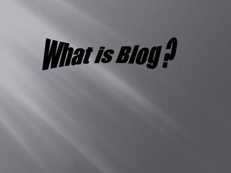  A blog is a personal online journal that is frequently updated and intended for general public consumption. Blogs are defined by their format: a series.
