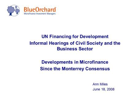 UN Financing for Development Informal Hearings of Civil Society and the Business Sector Developments in Microfinance Since the Monterrey Consensus Ann.