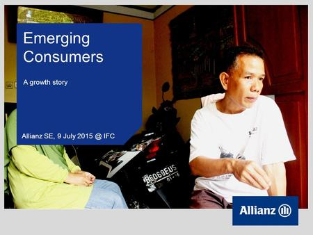 Emerging Consumers Allianz SE, 9 July IFC A growth story.