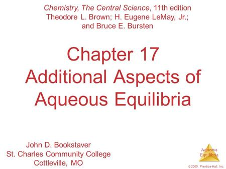 Aqueous Equilibria © 2009, Prentice-Hall, Inc. Chapter 17 Additional Aspects of Aqueous Equilibria Chemistry, The Central Science, 11th edition Theodore.