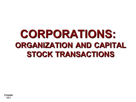 Chapter 13-1 CORPORATIONS: ORGANIZATION AND CAPITAL STOCK TRANSACTIONS.